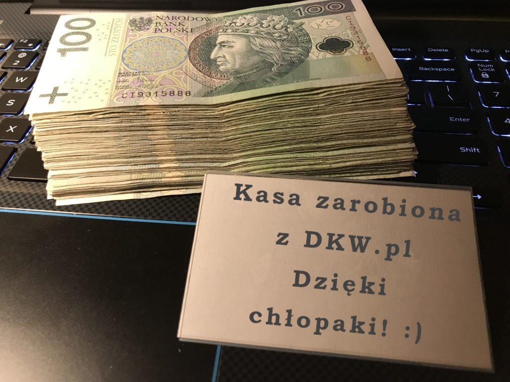 kasa zarobiona z dkw dzieki chlopaki